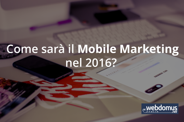 Come sarà il Mobile Marketing nel 2016?
