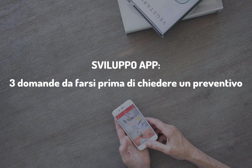 Sviluppo app: 3 domande da farsi prima di chiedere un preventivo