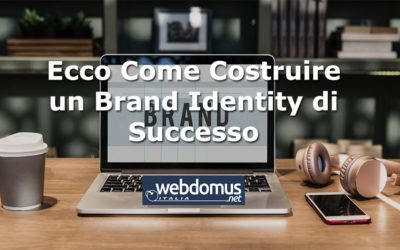 Ecco Come Costruire un Brand Identity di Successo