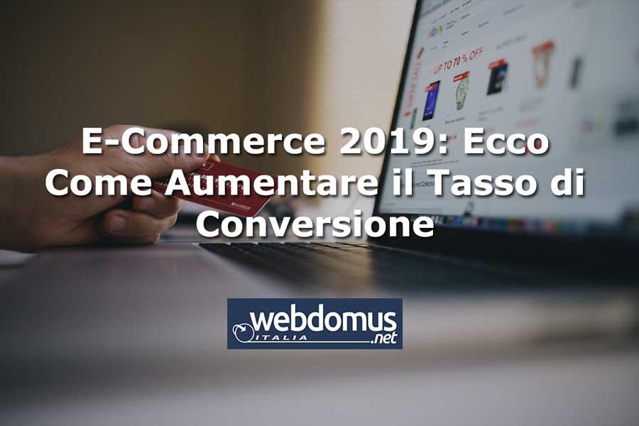 E-Commerce 2019: Ecco Come Aumentare il Tasso di Conversione