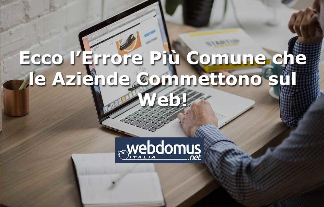 L'Errore Più Comune che le Aziende Commettono sul Web!