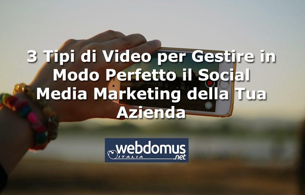 3 Tipi di Video per Gestire in Modo Perfetto il Social Media Marketing della Tua Azienda
