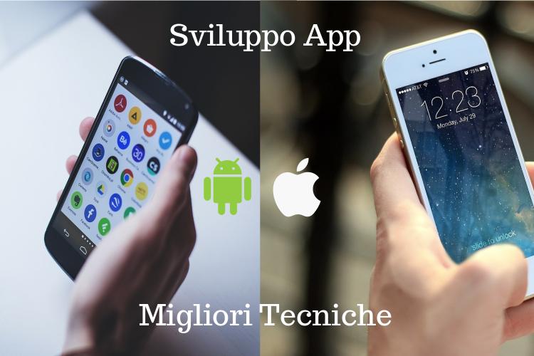 Sviluppo app iOS e Android, ecco le migliori tecniche!