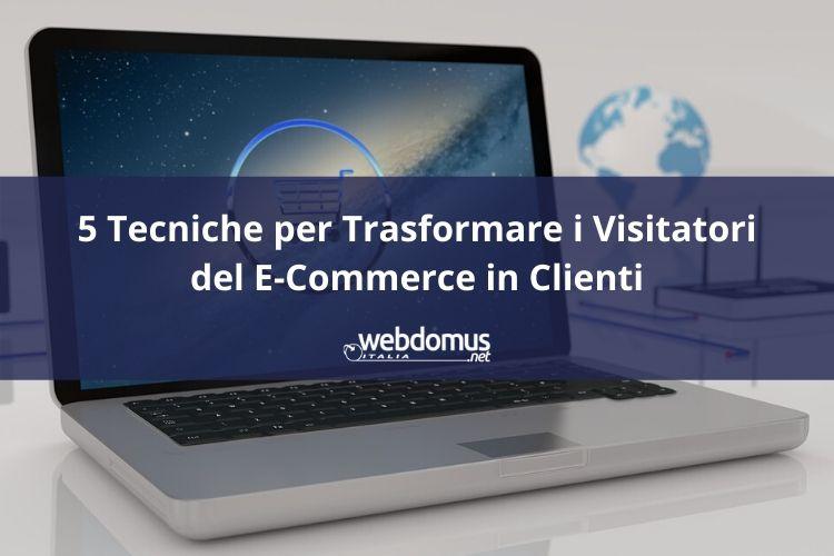 5 Tecniche per Trasformare i Visitatori del E-Commerce in Clienti