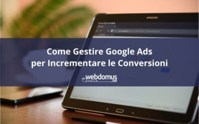 Come Gestire Google Ads per Incrementare le Conversioni