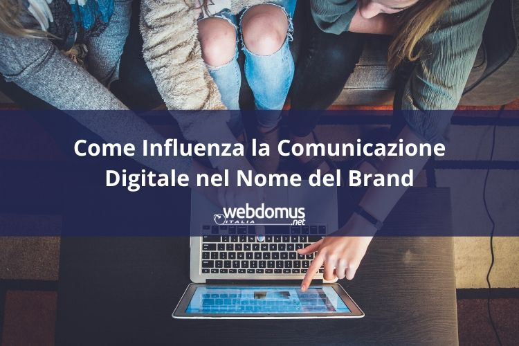 Come Influenza la Comunicazione Digitale nel Nome del Brand